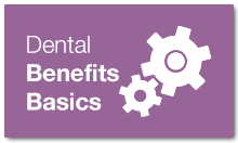 Dental Benefit Basics